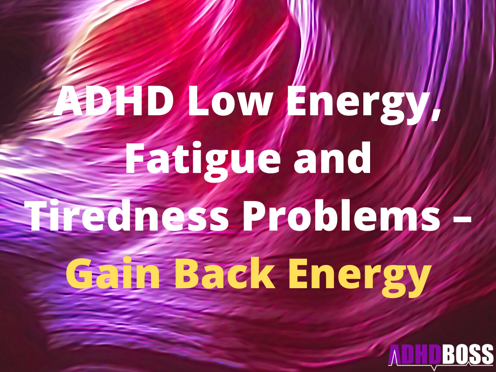 ADHD Low Energy, Fatigue and Tiredness Problems – Gain Back Energy