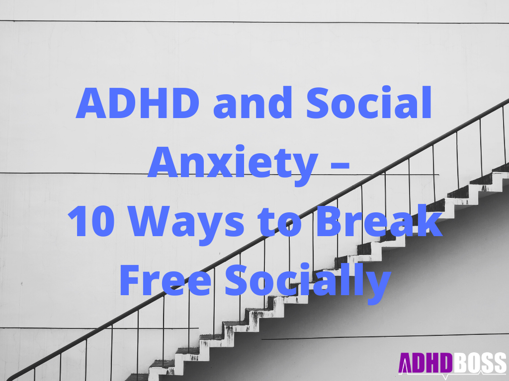 ADHD and Social Anxiety – 10 Ways to Break Free Socially