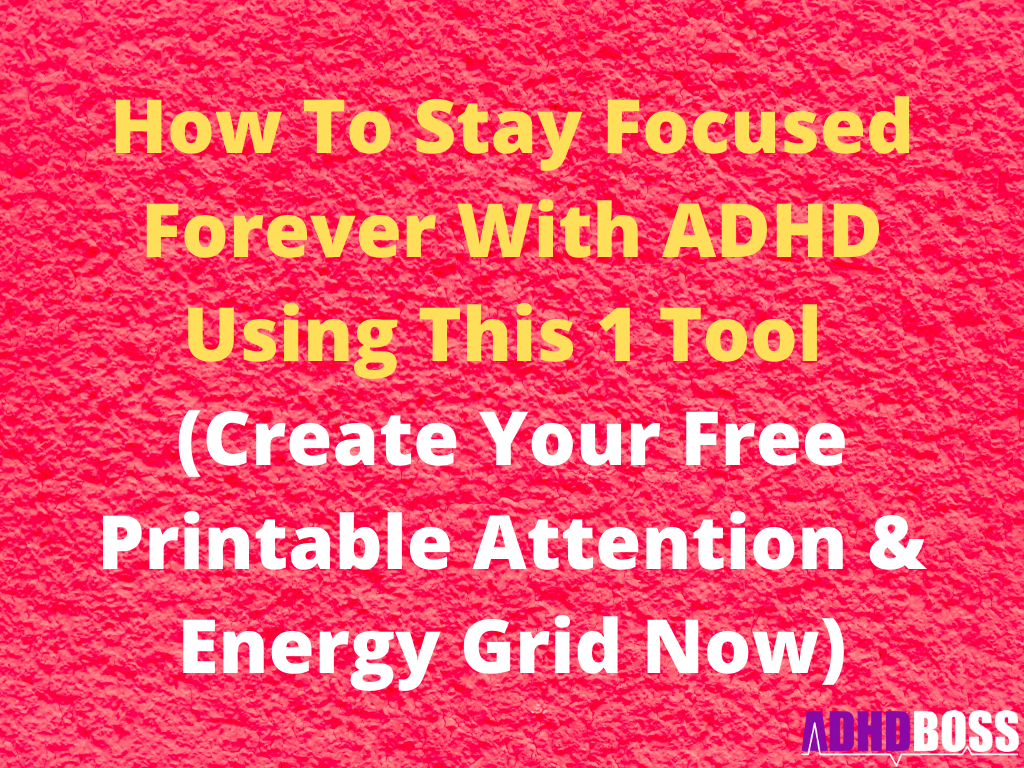 How To Stay Focused Forever With ADHD Using This 1 Tool  (Create Your Free Printable Attention & Energy Grid Now)