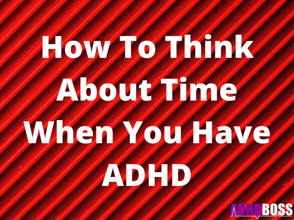 How To Think About Time When You Have ADHD