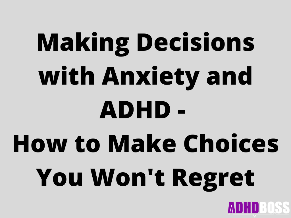 Making Decisions with Anxiety and ADHD - How to Make Choices You Won't Regret