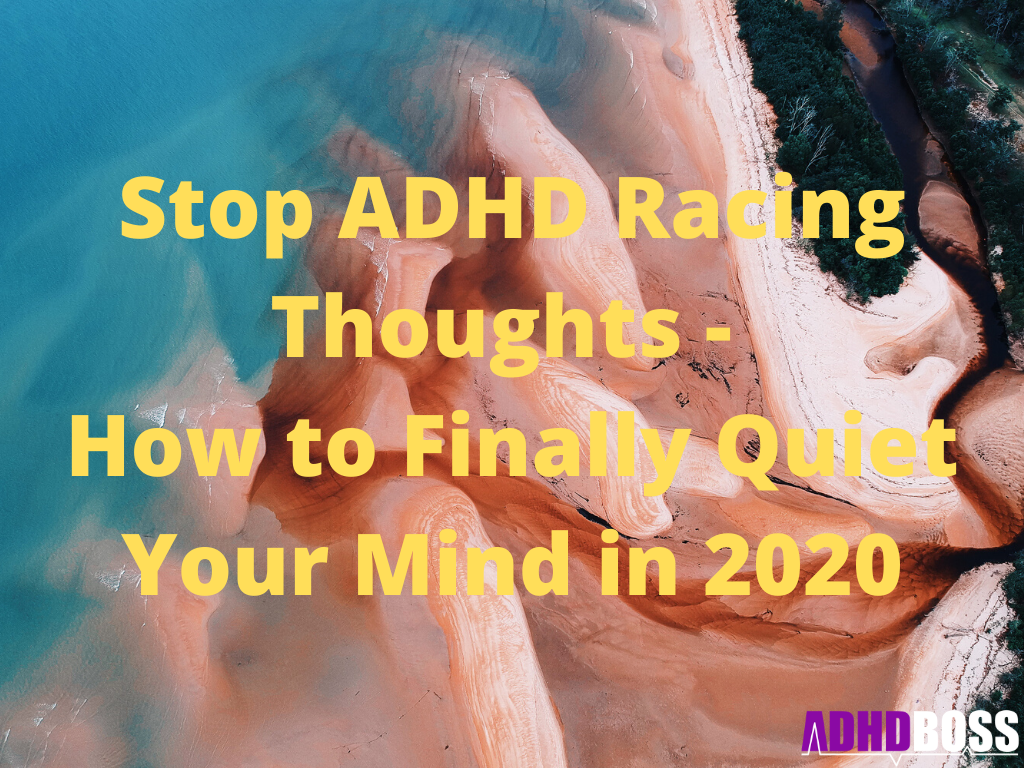 Stop ADHD Racing Thoughts - How to Finally Quiet Your Mind in 2020