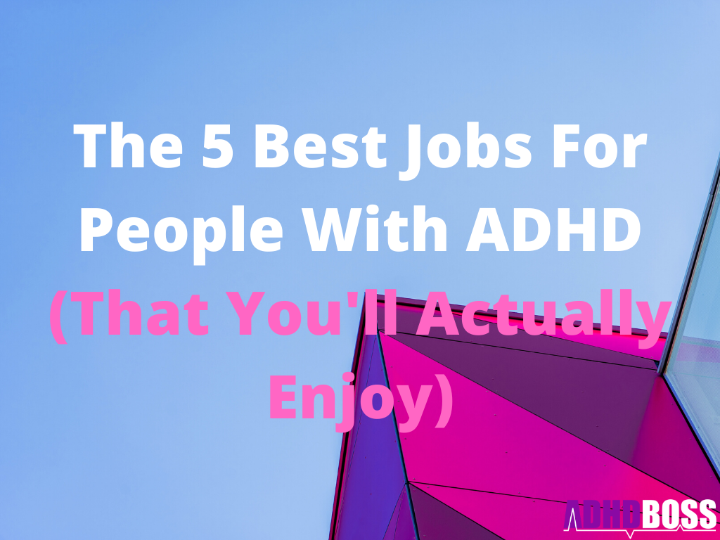 The 5 Best Jobs For People With ADHD (That You'll Actually Enjoy)