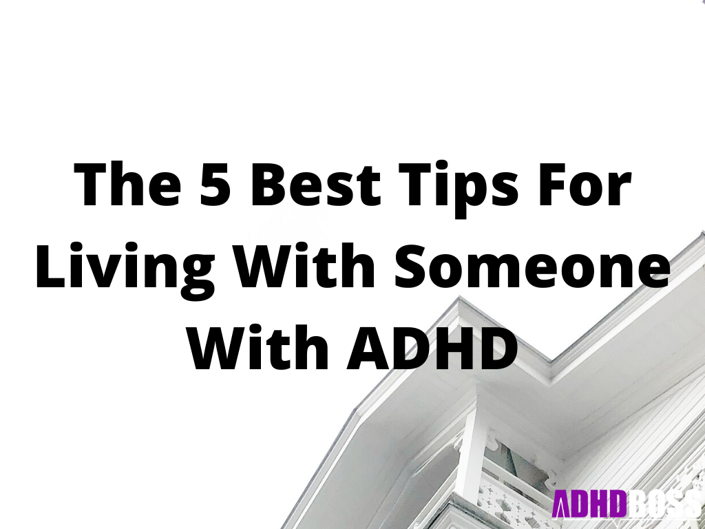 The 5 Best Tips For Living With Someone With ADHD