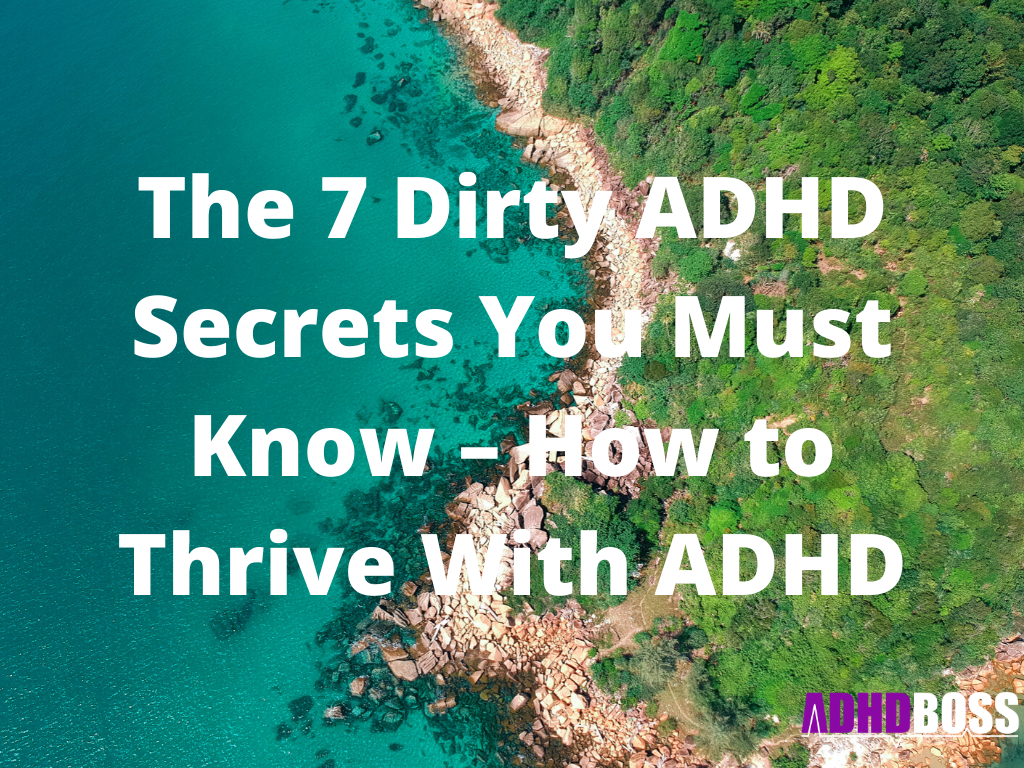 The 7 Dirty ADHD Secrets You Must Know – How to Thrive With ADHD