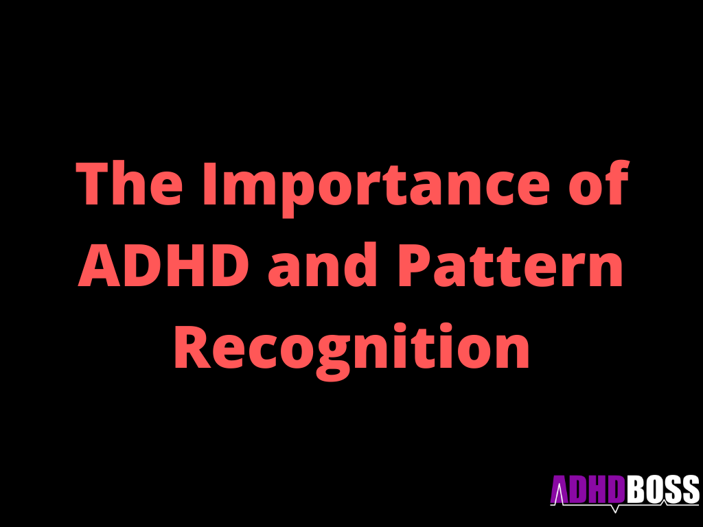 The Importance of ADHD and Pattern Recognition