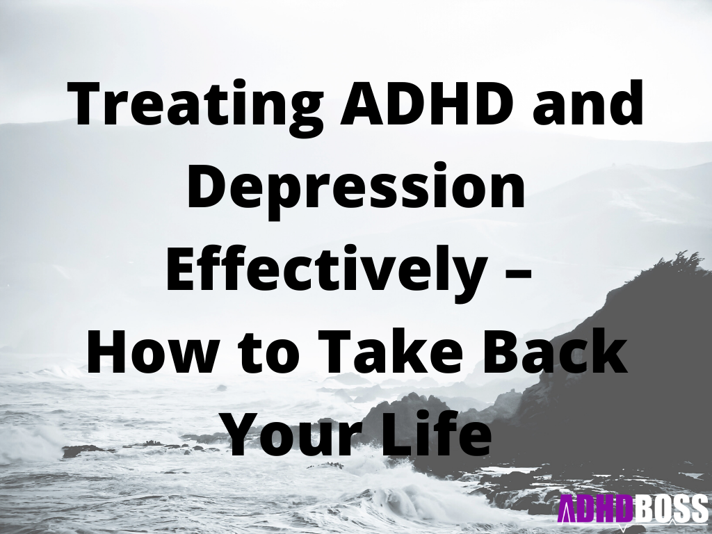 Treating ADHD and Depression Effectively – How to Take Back Your Life