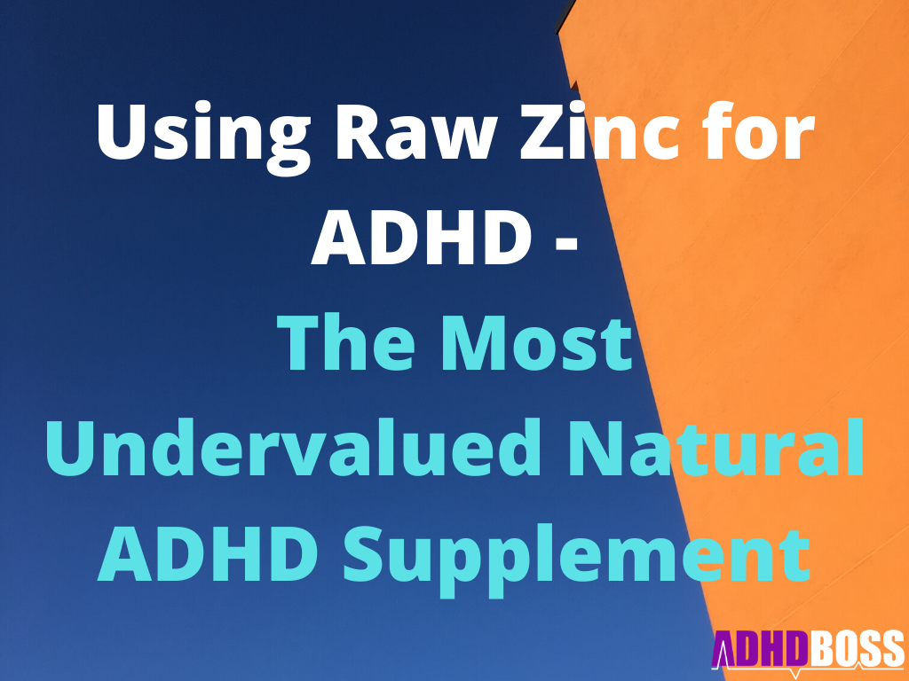 Using Raw Zinc for ADHD - The Most Undervalued Natural Supplement
