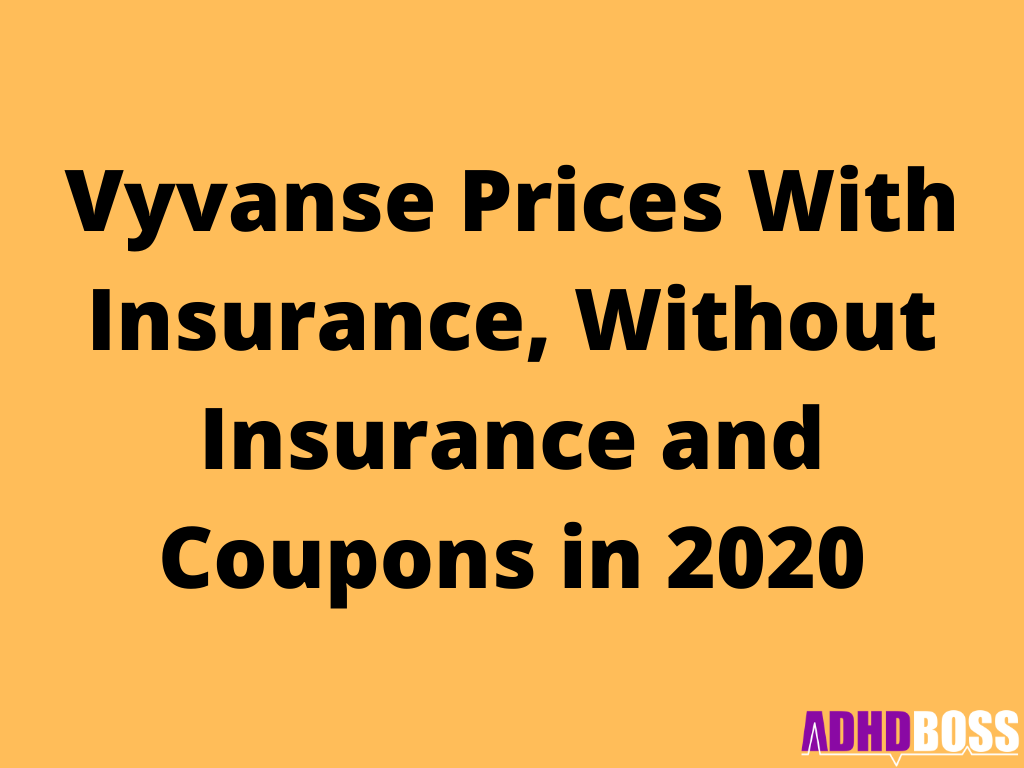 Vyvanse Prices With Insurance, Without Insurance and Coupons in 2020