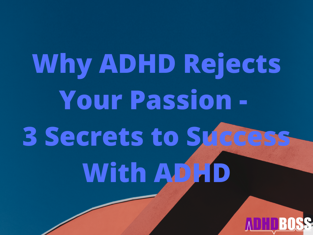 Why ADHD Rejects Your Passion - 3 Secrets to Success With ADHD